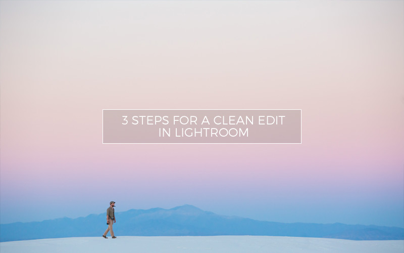 3 Steps for a Clean Edit in Lightroom