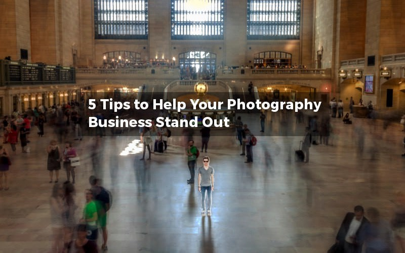 5 Marketing Tips To Help Your Photography Business Stand Out