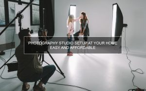 Photography Studio Setup at Your Home – Easy and Affordable