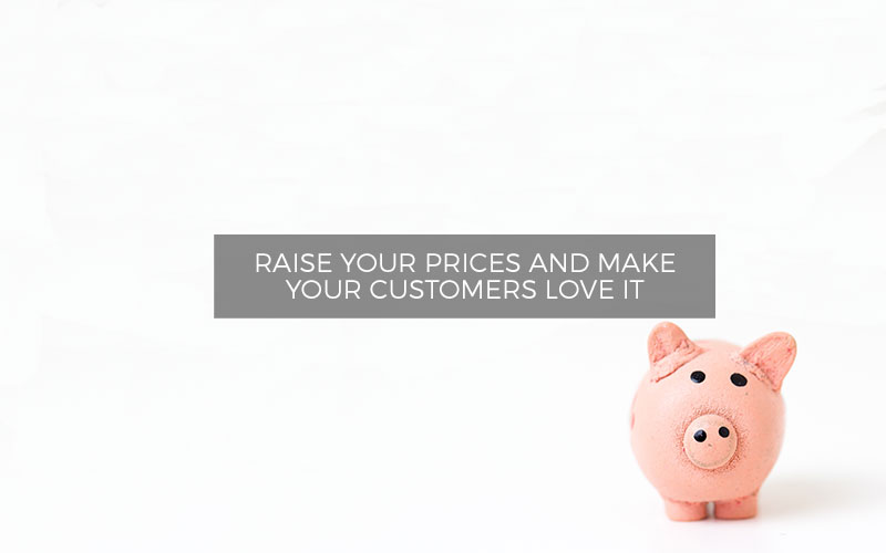 Raise-Your-Prices-and-Make-Your-Customers-Love-It