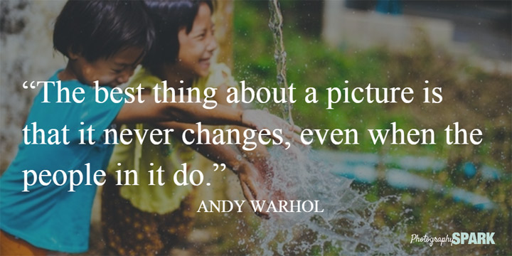 Andy Warhol said - The best thing about a picture is that it never changes, even when the people in it do.