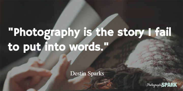 Love this list of inpirational quotes with images done by Zach Prez of Photography Spark.