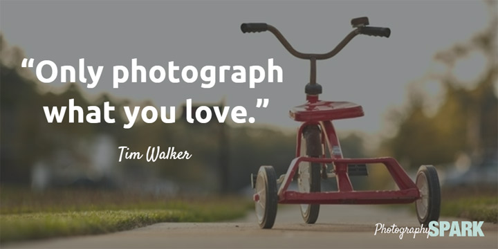 Only photograph what you love - Tim Walker. View the full list of famous photography quotes here.