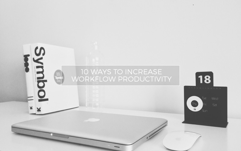 10 Ways to Increase Photography Workflow and Stay Productive